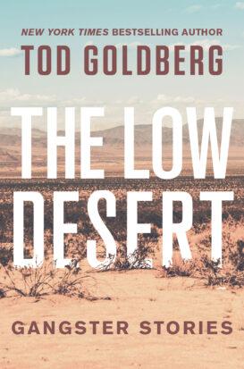 The Low Desert by Tod Goldberg